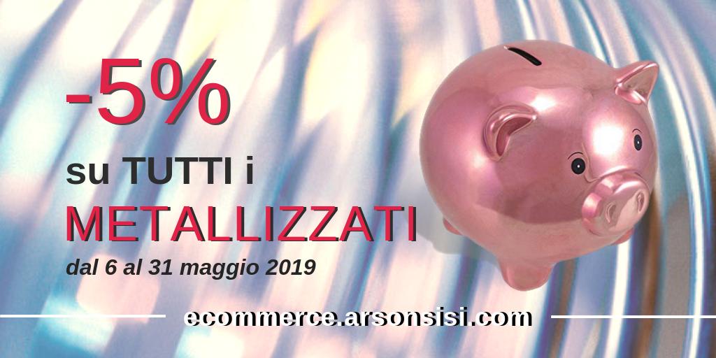 promozione metallizzati ecommerce arsonsisi maggio 2019